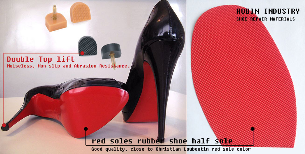 Christian Louboutin red sole shoes, rubber shoe half soles, lady top lift, ROBIN INDUSTRY shoe repair materials